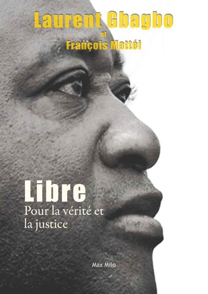 """Laurent Gbagbo,Livre de Laurent Gbagbo,François Mattéi,""""Libre,pour la vérité et la justice"""""""
